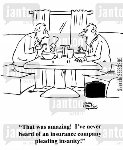 insanity plea cartoon humor: Lawyer to other: 'That was amazing! I've never heard of an insurance company pleading insanity!'
