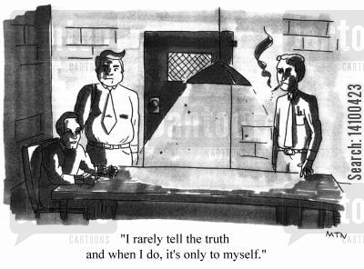 interrogate cartoon humor: I rarely tell the truth and when I do, it's only to myself.