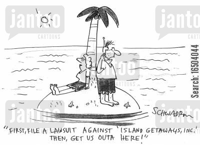 island getaway cartoon humor: 'First, file a lawsuit against 'island getaways, inc.' then, get us outa here!'