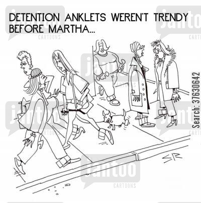 martha cartoon humor: Detention Anklets Weren't Trendy Before Martha...