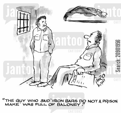 jailors cartoon humor: 'The guy who said 'Iron bars do not a prison make' was full of baloney.'