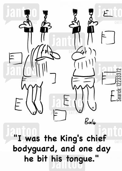 bitten tongue cartoon humor: 'I was the King's chief bodyguard, and one day he bit his tongue.'