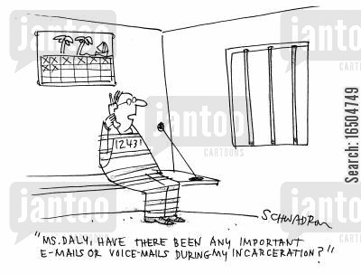 jail birds cartoon humor: 'Ms. Daly, have there been any important e-mails or voice-mails during my incarceration?'