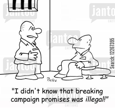 illegal activities cartoon humor: 'I didn't know that breaking campaign promises was illegal.'