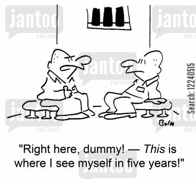 jail birds cartoon humor: 'Right here, dummy! -- This is where I see myself in five years!'