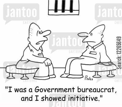 public servants cartoon humor: 'I was a Government bureaucrat, and I showed initiative.'