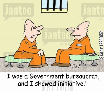 public servants cartoon humor: 'I was a Government bureaucrat, and I showed initiative.