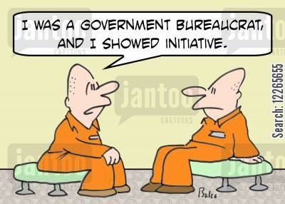 arrestable offense cartoon humor: 'I was a Government bureaucrat, and I showed initiative.'