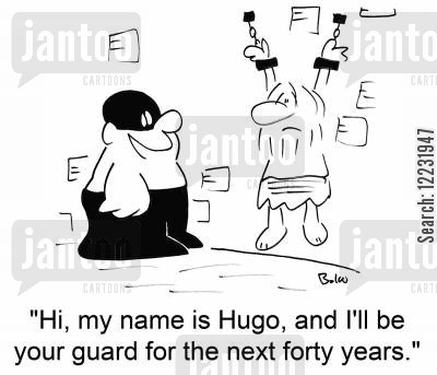 forty cartoon humor: 'Hi, my name is Hugo, and I'll be your guard for the next forty years.'