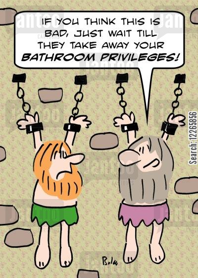 bathroom privilege cartoon humor: 'If you think this is bad, just wait till they take away your bathroom privileges!'