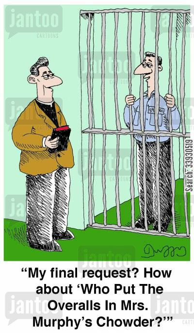 prison chaplain cartoon humor: 'My final request? How about 'Who Put The Overalls In Mrs. Murphy's Chaowder?''