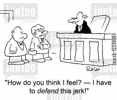 defence cartoon humor: 'How do you think I feel? -- I have to defend this jerk!'