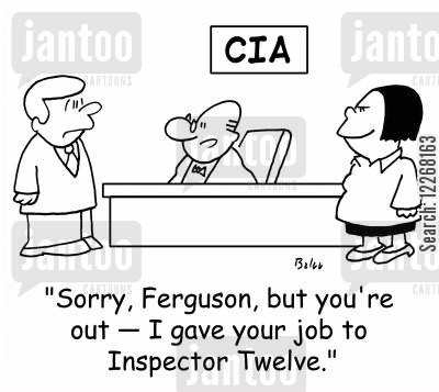 special agent cartoon humor: CIA, 'Sorry, Ferguson, but you're out -- I gave your job to Inspector Twelve,'