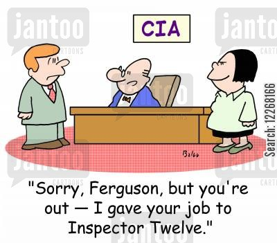 special agent cartoon humor: CIA, 'Sorry, Ferguson, but you're out - I gave your job to Inspector Twelve.'