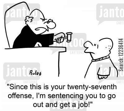 offenses cartoon humor: 'Since this is your twenty-seventh offense, I'm sentencing you to go out and get a job!'