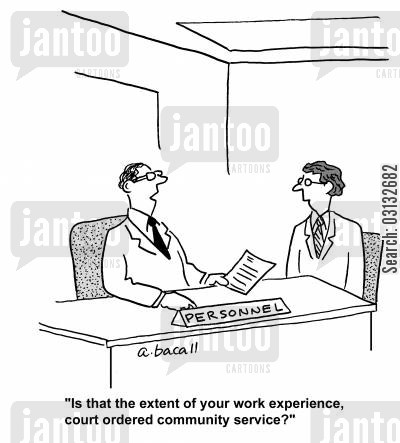 community services cartoon humor: 'Is that the extent of your work experience, court ordered community service?'