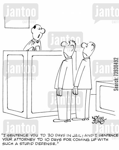 defenses cartoon humor: 'I sentence you to 30 days in jail; and I sentence your attorney to 10 days for coming up with such a stupid defense.'
