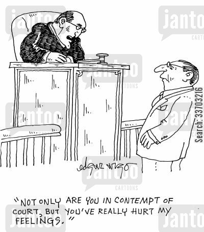 hurt feelings cartoon humor: 'Not only are you in contempt of court, but you've really hurt my feelings.'