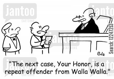 repeat offender cartoon humor: 'The next case, Your Honor, is a repeat offender from Walla Walla.'