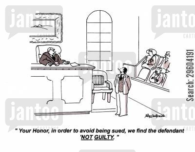 not guilty cartoon humor: 'Your Honor, in order to avoid being sued, we find the defendant 'Not guilty.''