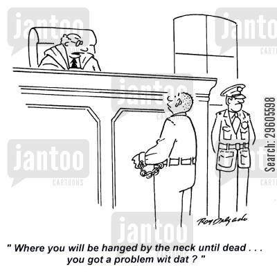 slang cartoon humor: 'Where you will be hanged by the neck until dead... you got a problem wit dat?'