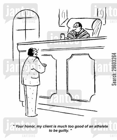 defence cartoon humor: 'Your honor, my client is much too good of an athlete to be guilty.'