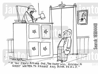 ghost writers cartoon humor: 'If you can't afford one, the court will assign a ghost writer to handle any book deals.'
