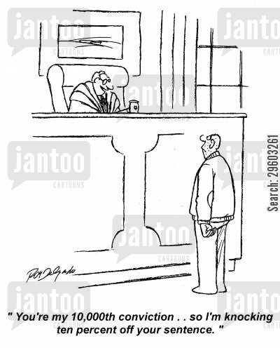 prison sentence cartoon humor: 'You're my 10,000th conviction. . . so I'm knocking ten percent off your sentence.'