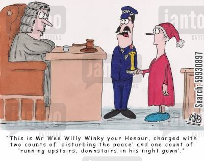 nightgowns cartoon humor: Wee Willy Winky appears before the Judge charged with multiple infractions including two counts of disturbing the peace and one count of running upstairs, downstairs in his night gown.
