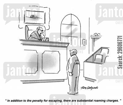 penalty cartoon humor: 'In addition to the penalty for escaping, there are substantial roaming charges.'
