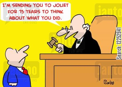 joliet cartoon humor: 'I'm sending you to Joliet for 15 years to think about what you did.'