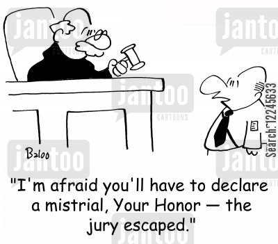 mistrial cartoon humor: 'I'm afraid you'll have to declare a mistrial, Your Honor -- the jury escaped.'