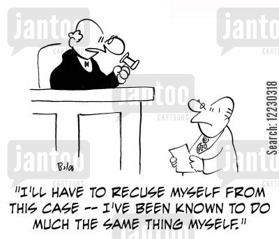 recusals cartoon humor: 'I'll have to recuse myself from this case — I've been known to do much the same thing myself.'