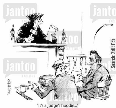 hooded cartoon humor: 'It's a judge's hoodie...'