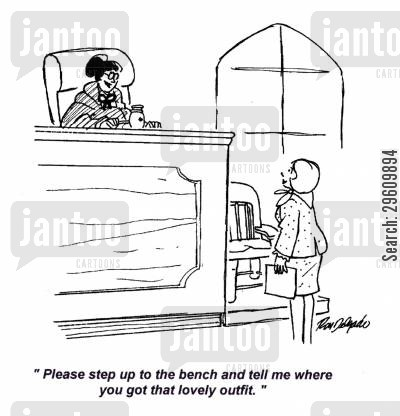 judged cartoon humor: 'Please step up to the bench and tell me where you got that lovely outfit.'