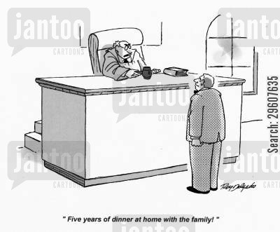 judged cartoon humor: 'Five years of dinner at home with the family!'