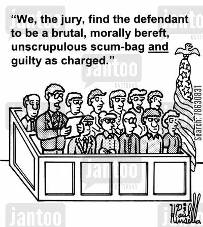 prison sentence cartoon humor: 'We, the jury, find the defendant to be a brutal, morally bereft, unscrupulous scum-bag AND guilty as charged.'