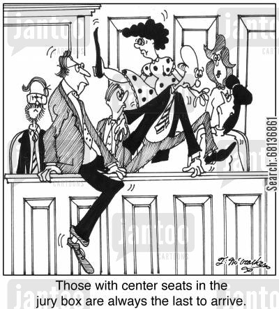 da cartoon humor: 'Those with center seats in the jury box are always the last to arrive.'