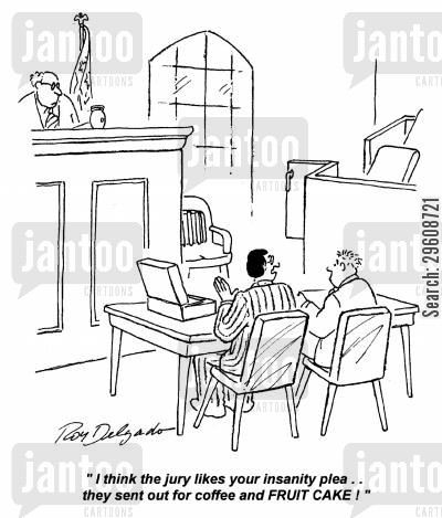 pleading cartoon humor: 'I think the jury likes your insanity plea... they sent out for coffee and fruit cake!'