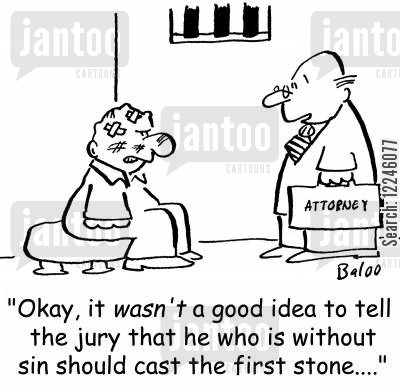 sinful cartoon humor: 'Okay, it wasn't a good idea to tell the jury that he who is without sin should cast the first stone....'