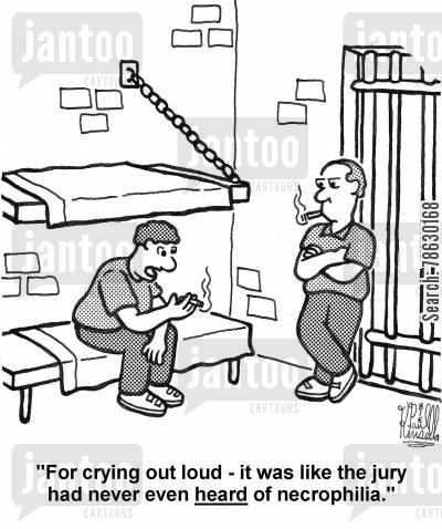 breaking the law cartoon humor: 'For crying out loud - it was like the jury had never even heard of necrophilia.'