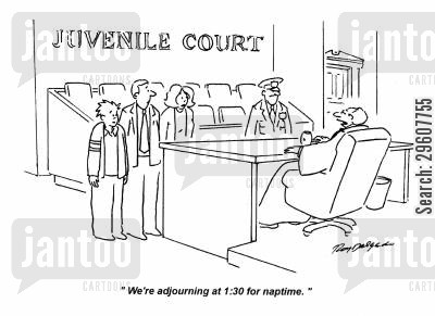 juvenile courts cartoon humor: 'We're adjourning at 1:30 for naptime.'