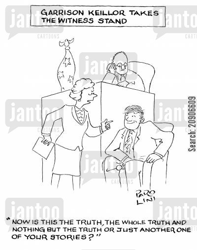 garrison cartoon humor: Garrison Keillor takes to the Witness Stand: 'Now is this the truth, the whole truth, and nothing but the truth or just another one of your stories?'