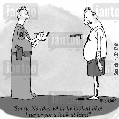 descriptions cartoon humor: 'Sorry. No ide what he looked like! I never got a look at him!'