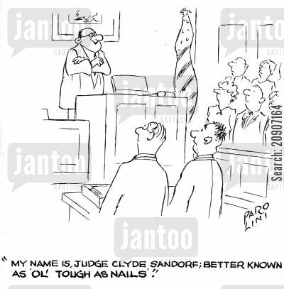 court of laws cartoon humor: 'My name is Judge Clyde Sandorf; better known as 'ol' tough as nails'.'