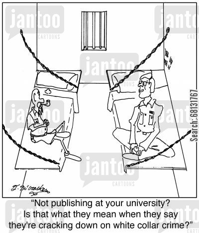 seeing time cartoon humor: Not publishing at your university? Is that what they mean when they say they're cracking down on white collar crime?