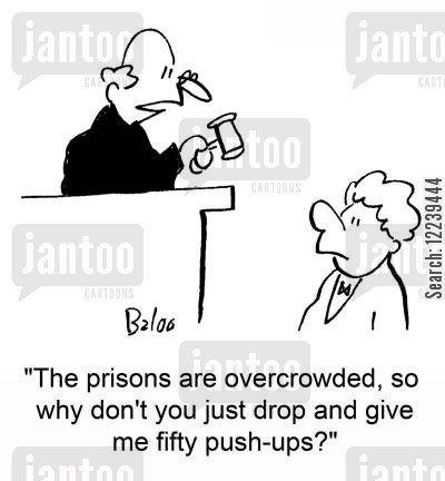 disciplinary system cartoon humor: 'The prisons are overcrowded, so why don't you just drop and give me fifty push-ups?'