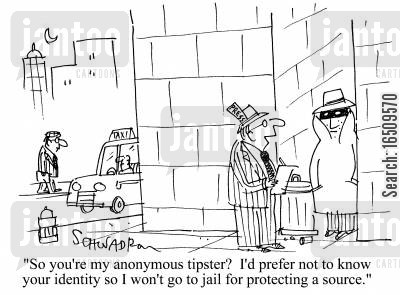 snitch cartoon humor: 'So you're my anonymous tipster? I'd prefer not to know your identity so I won't go to jail for protecting a source.'