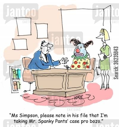 legal cost cartoon humor: 'Ms Simpson, please note in his file that I'm taking Mr. Spanky Pants' case pro bozo.'