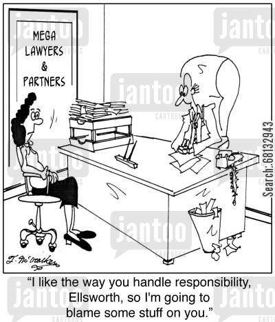 law suits cartoon humor: 'I like the way you handle responsibility, Ellsworth, so I'm going to blame some stuff on you.'